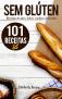 Sem Glúten: 101 receitas sem glúten de pães, bolos, cookies e biscoitos eBook Kindle