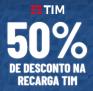Recarga de Celular com desconto de 50% operadora TIM